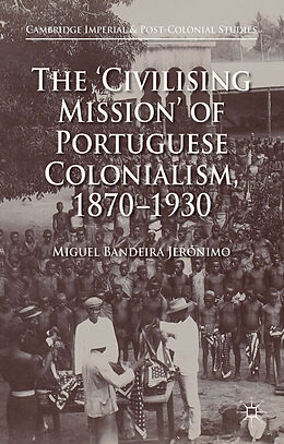 Fester Einband The 'Civilising Mission' of Portuguese Colonialism, 1870-1930 von Miguel Bandeira Jerónimo