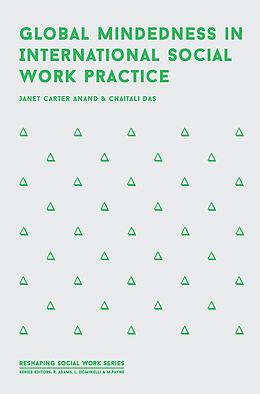 Kartonierter Einband Global Mindedness in International Social Work Practice von Janet Carter Anand, Chaitali Das