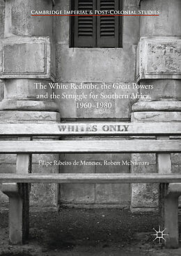 Fester Einband The White Redoubt, the Great Powers and the Struggle for Southern Africa, 1960-1980 von Robert Mcnamara, Filipe Ribeiro De Meneses