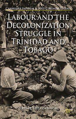 Fester Einband Labour and the Decolonization Struggle in Trinidad and Tobago von J. Teelucksingh