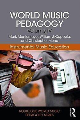 Kartonierter Einband World Music Pedagogy, Volume IV: Instrumental Music Education von Mark Montemayor, William J. Coppola, Christopher Mena