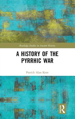 Fester Einband A History of the Pyrrhic War von Patrick Alan Kent