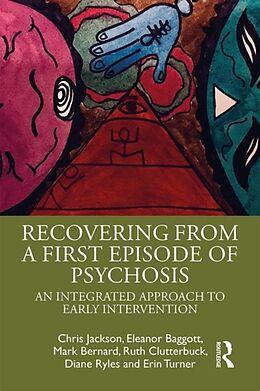 Kartonierter Einband Recovering from a First Episode of Psychosis von Chris Jackson, Eleanor Baggott, Mark Bernard