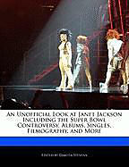 Kartonierter Einband An Unofficial Look at Janet Jackson Including the Super Bowl Controversy, Albums, Singles, Filmography, and More von Dakota Stevens