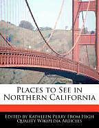 Kartonierter Einband Places to See in Northern California von Kathleen Perry