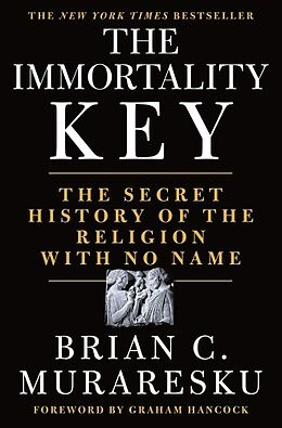 Fester Einband The Immortality Key: The Secret History of the Religion with No Name von Brian C. Muraresku
