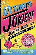 Kartonierter Einband The Ultimate Jokiest Joking Joke Book Ever Written . . . No Joke!: The Hugest Pile of Jokes, Knock-Knocks, Puns, and Knee-Slappers That Will Keep You von Kathi Wagner, Brian Boone, May Roche