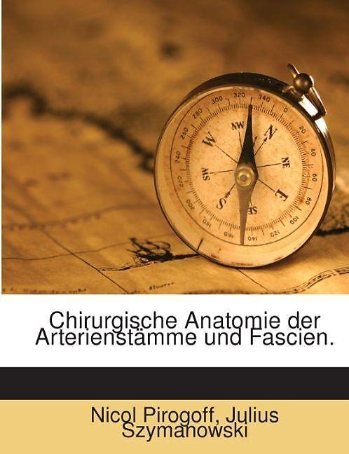 Chirurgische Anatomie der Arterienstämme und Fascien - Nicol ...