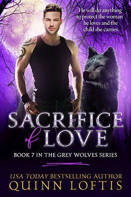 E-Book (epub) Sacrifice of Love: Book 7 of the Grey Wolves Series von Quinn Loftis