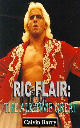E-Book (epub) Ric Flair: The All-Time Great von Calvin Barry