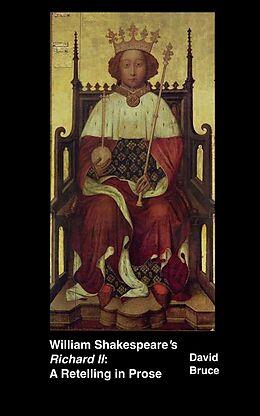 E-Book (epub) William Shakespeare's &quote;Richard II&quote;: A Retelling in Prose von David Bruce