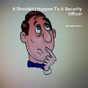 Kartonierter Einband It Shouldn't Happen To A Security Officer von Michael Arthur