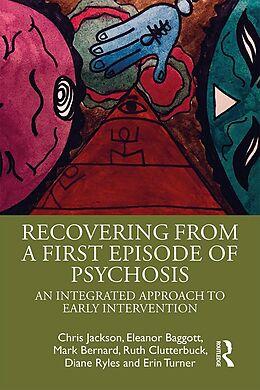 E-Book (epub) Recovering from a First Episode of Psychosis von Chris Jackson, Eleanor Baggott, Mark Bernard