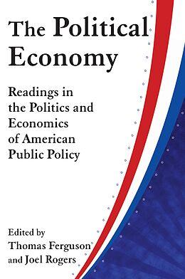 E-Book (epub) The Political Economy: Readings in the Politics and Economics of American Public Policy von Thomas Ferguson, Joel Rogers