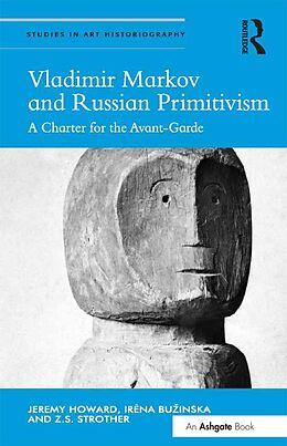 E-Book (epub) Vladimir Markov and Russian Primitivism von Jeremy Howard, Irena Buzinska, Z. S. Strother