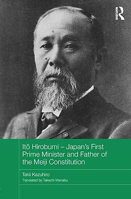 E-Book (epub) It? Hirobumi - Japan's First Prime Minister and Father of the Meiji Constitution von Takii Kazuhiro