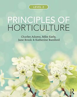 E-Book (epub) Principles of Horticulture: Level 2 von Charles Adams, Mike Early, Jane Brook
