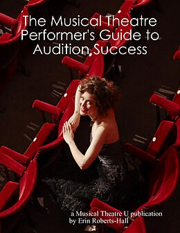 E-Book (epub) The Musical Theatre Performer's Guide to Audition Success von Erin Roberts-Hall