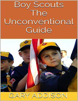 E-Book (epub) Boy Scouts: The Unconventional Guide von Gary Addison