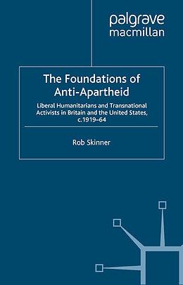 Kartonierter Einband The Foundations of Anti-Apartheid von Rob Skinner
