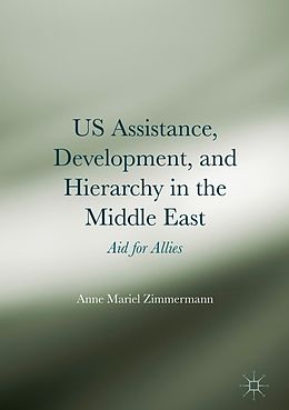 E-Book (pdf) US Assistance, Development, and Hierarchy in the Middle East von Anne Mariel Zimmermann