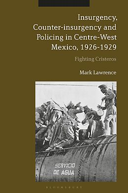 E-Book (epub) Insurgency, Counter-insurgency and Policing in Centre-West Mexico, 1926-1929 von Mark Lawrence