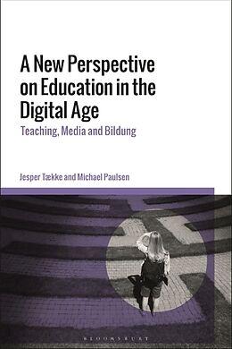 Fester Einband A New Perspective on Education in the Digital Age von Jesper Tække, Michael Paulsen