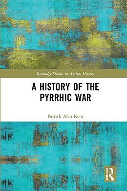 E-Book (epub) A History of the Pyrrhic War von Patrick Alan Kent