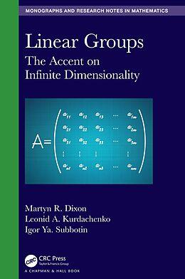 E-Book (epub) Linear Groups von Martyn R. Dixon, Leonid A. Kurdachenko, Igor Ya. Subbotin