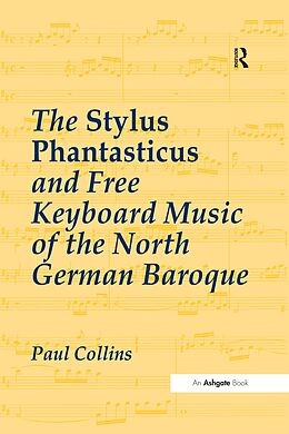 E-Book (epub) The Stylus Phantasticus and Free Keyboard Music of the North German Baroque von Paul Collins