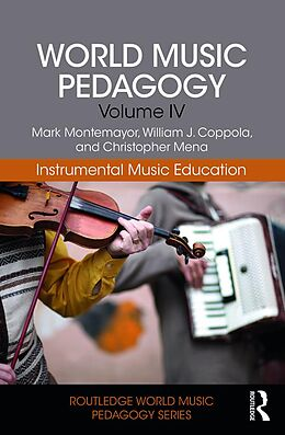 E-Book (pdf) World Music Pedagogy, Volume IV: Instrumental Music Education von Mark Montemayor, William J. Coppola, Christopher Mena