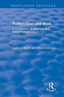 E-Book (epub) Politics East and West: A Comparison of Japanese and British Political Culture von Curtis H. Martin, Bruce Stronach