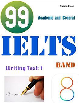 E-Book (epub) 99 Ielts Band 8 - Writing Task 1 - Academic and General von Nathan Dixon