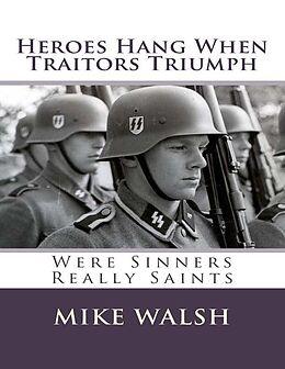 E-Book (epub) Heroes Hang When Traitors Triumph von Mike Walsh