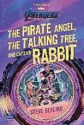 Fester Einband Avengers: Endgame the Pirate Angel, the Talking Tree, and Captain Rabbit von Steve Behling