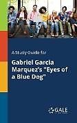 "Kartonierter Einband A Study Guide for Gabriel Garcia Marquez's ""Eyes of a Blue Dog"" von Cengage Learning Gale"