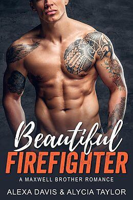 E-Book (epub) Beautiful Firefighter (Maxwell Brothers Romance Series, #8) von Alexa Davis