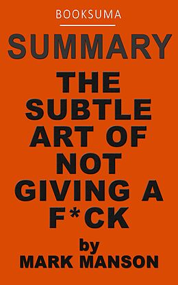 E-Book (epub) Summary: The Subtle Art of Not Giving a F*ck by Mark Manson von BookSuma Publishing