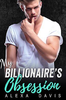 E-Book (epub) My Billionaire's Obsession (My Billionaire Romance Series, #10) von Alexa Davis