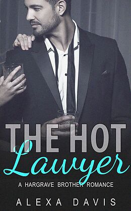 E-Book (epub) The Hot Lawyer (Hargrave Brother Romance Series, #4) von Alexa Davis