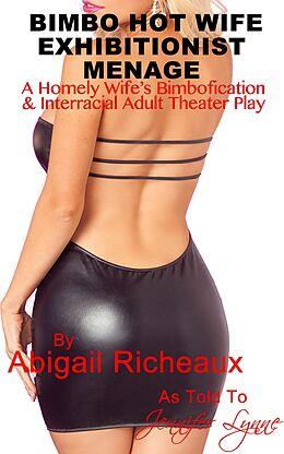E-Book (epub) Bimbo Hot Wife Exhibitionist Menage : A Homely Wife's Bimbofication and Interracial Theater Play (Bimbo Hot Wife Exhibitionism, #2) von Abigail Richeaux, Jennifer Lynne