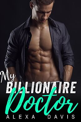 E-Book (epub) My Billionaire Doctor (My Billionaire Romance Series, #4) von Alexa Davis