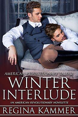 E-Book (epub) Winter Interlude: An American Revolutionary Novelette (American Revolutionary Tales, #2) von Regina Kammer
