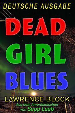 E-Book (epub) Dead Girl Blues - Deutsche Ausgabe von Lawrence Block, Sepp Leeb