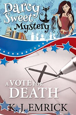 E-Book (epub) A Vote For Death (A Darcy Sweet Cozy Mystery, #24) von K. J. Emrick