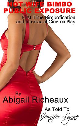E-Book (epub) Hot Wife Bimbo Public Exposure: First Time Bimbofication and Interracial Cinema Play (Bimbo Hot Wife Exhibitionism, #1) von Abigail Richeaux, Jennifer Lynne