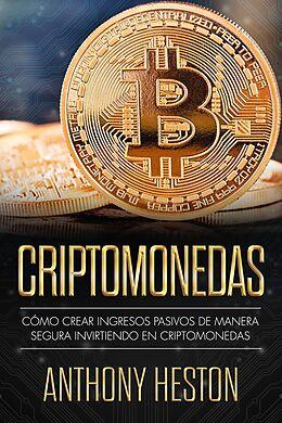 E-Book (epub) Criptomonedas: Cómo Crear Ingresos Pasivos a Largo Plazo de Manera Segura con las Criptomonedas (Digital Currency Revolution) von Anthony Heston