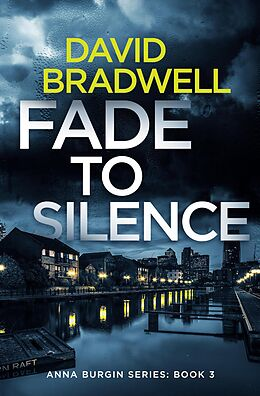 E-Book (epub) Fade To Silence - A Gripping British Mystery Thriller (Anna Burgin, #3) von David Bradwell