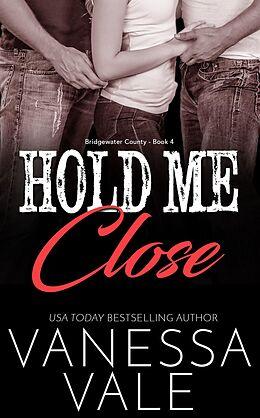 E-Book (epub) Hold Me Close (Bridgewater County, #4) von Vanessa Vale
