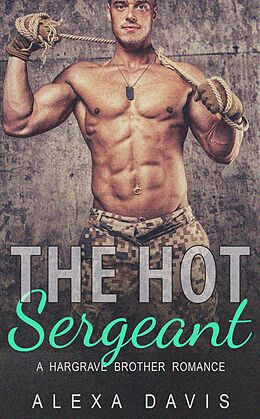 E-Book (epub) The Hot Sergeant (Hargrave Brother Romance Series, #2) von Alexa Davis